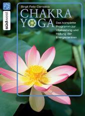 Chakra Yoga: Die Heilung der Energiezentren für Körper, Geist und Seele