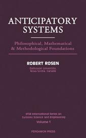 Anticipatory Systems: Philosophical, Mathematical and Methodological Foundations