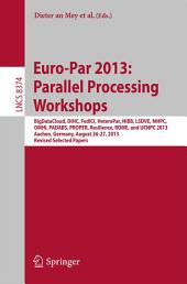 Euro-Par 2013: Parallel Processing Workshops: BigDataCloud, DIHC, FedICI, HeteroPar, HiBB, LSDVE, MHPC, OMHI, PADABS, PROPER, Resilience, ROME, UCHPC 2013, Aachen, Germany, August 26-30, 2013. Revised Selected Papers