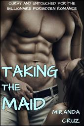 EROTICA: Taking the Maid (Curvy and Untouched for the Billionaire Forbidden Romance)