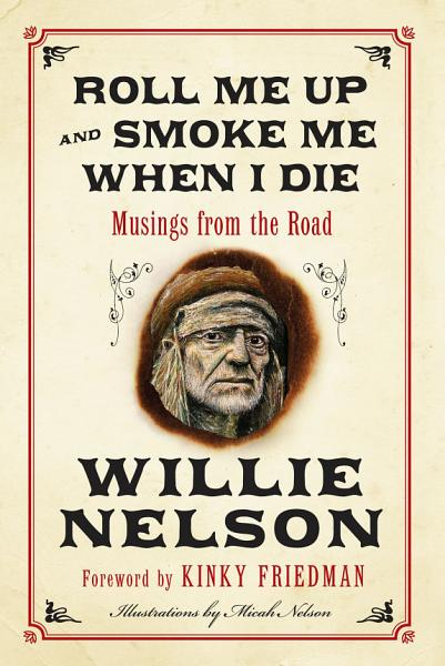 Download Roll Me Up and Smoke Me When I Die Book