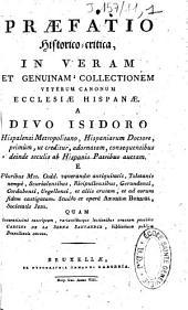 Praefatio historico-critica, in veram et genuinam collectionem veterum canonum ecclesiae Hispanae. A Divo Isidoro... studio et operâ Andreae Burriel,...