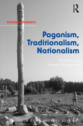 Paganism, Traditionalism, Nationalism: Narratives of Russian Rodnoverie