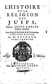 L'histoire et la religion des juifs, depuis Jesus-Christ jusqu'à present: pour servir de supplément et de continuation à l'histoire de Joseph, Volume1