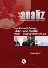 Doğu Akdeniz'de Sertleşen Rekabet: Güney Kıbrıs Rum Kesimi-Türkiye Gerginliği