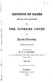 Reports of Cases Argued and Adjudged in the Supreme Court of North Carolina: From the Year 1804 to the Year [1819] ... Inclusive, Volume 3