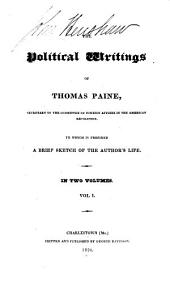 The Political Writings of Thomas Paine: Secretary to the Committee of Foreign Affairs in the American Revolution : to which is Prefixed a Brief Sketch of the Author's Life, Volume 1