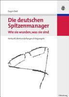Die deutschen Spitzenmanager   Wie sie wurden  was sie sind PDF