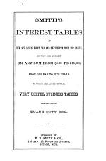 Smith's Interest Tables, at Five, Six, Seven, Seven, Eight, Ten and Twelve Per Cent. Per Annum, Showing the Interest on Any Sum from $1.00 to $10,000, from One Day to Five Years ...