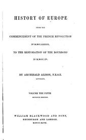 History of Europe: From the Commencement of the French Revolution in MDCCLXXXIX [i.e. 1789] to the Restoration of the Bourbons in MDCCCXV [i.e. 1815], Volume 5