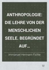 Anthropologie: Die Lehre von der menschlichen Seele. Begründet auf naturwissenschaftlichem Wege für Naturforscher, Seelenärzte und wissenschaftlich Gebildete überhaupt