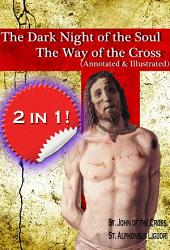 The Dark Night of the Soul and The Way of the Cross (annotated and illustrated)