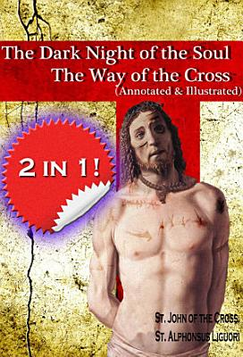 The Dark Night of the Soul and The Way of the Cross  annotated and illustrated  PDF