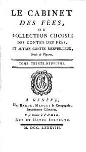 Le cabinet des fées, ou, Collection choisie des contes des fées et autres contes merveilleux: Volume39