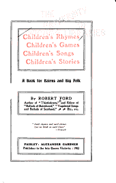Children's Rhymes, Children's Games, Children's Songs, Children's Stories: A Book for Bairns and Big Folk
