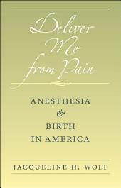 Deliver Me from Pain: Anesthesia and Birth in America