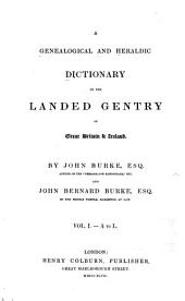 A Genealogical and Heraldic Dictionary of the Landed Gentry of Great Britain & Ireland: Volume 1