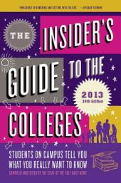 The Insider's Guide to the Colleges, 2013: Students on Campus Tell You What You Really Want to Know, Edition 39
