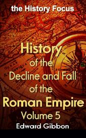 History of the Decline and Fall of the Roman Empire V 5: the History Focus