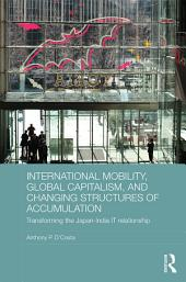 International Mobility, Global Capitalism, and Changing Structures of Accumulation: Transforming the Japan-India IT Relationship