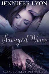 Savaged Vows – Savaged Illusions Trilogy Book 2