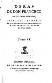 Obras de don Francisco de Quevedo Villegas: caballero del hábito de Santiago, secretario de su Magestad, y señor de la villa de la Torre de Juan Abad, Volumen 6