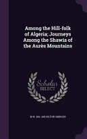 Among the Hill Folk of Algeria  Journeys Among the Shawia of the Aures Mountains PDF