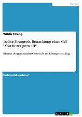 """Louise Bourgeois. Betrachtung einer Cell """"You better grow UP"""": Klausur der gymnasialen Oberstufe mit Lösungsvorschlag"""