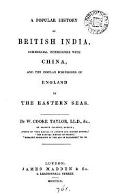 A popular history of British India, commerical intercourse with China, and the insular possessions of England in the Eastern seas
