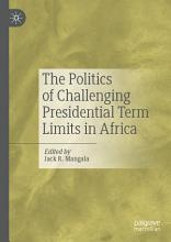 The Politics of Challenging Presidential Term Limits in Africa PDF