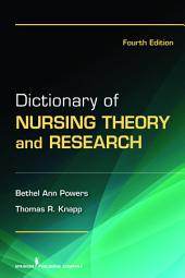 Dictionary of Nursing Theory and Research: Fourth Edition, Edition 4