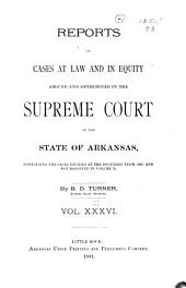 Reports of Cases at Law and in Equity Argued and Determined in the Supreme Court of Arkansas: Volume 36