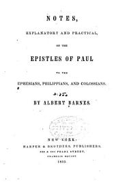 Notes, Explanatory and Practical, on the Epistles of Paul to the Ephesians, Philippians, and Colossians