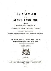 A grammar of the arabic language: In which the rules are illustrated by authorities from the best writers