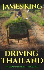 Driving Thailand: Thailand Diaries -, Volume 2