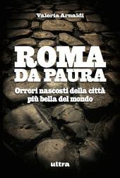 Roma da paura: Orrori nascosti della città più bella del mondo