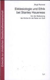 Ekklesiologie und Ethik bei Stanley Hauerwas: von der Bedeutung der Kirche für die Rede von Gott