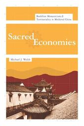 Sacred Economies: Buddhist Monasticism and Territoriality in Medieval China