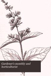 Gardener's Monthly and Horticulturist: Volume 10