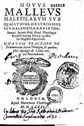 Novus malleus maleficarum sub quaestione de strigibus, seu maleficis, R. P. F. Bartholomaei Spinei, Ord. Praed... Una cum Tractatu de praeminentia sacrae theologiae, et quadruplici Apologia de lamijs contra Ponzinibium