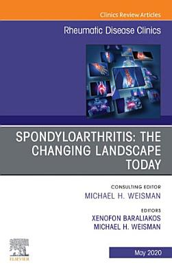 Spondyloarthritis: The Changing Landscape Today, An Issue of Rheumatic Disease Clinics of North America, E-Book