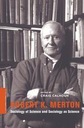 Robert K. Merton: Sociology of Science and Sociology as Science