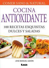 Cocina Antioxidante, 100 recetas exquisitas dulces y saladas