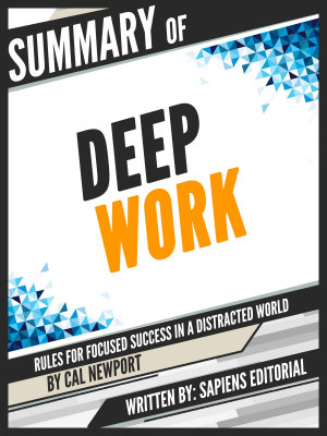 Summary Of  Deep Work  Rules for Focused Success in a Distracted World   Cal Newport