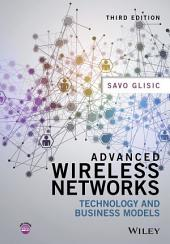 Advanced Wireless Networks: Technology and Business Models, Edition 3