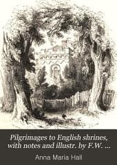 Pilgrimages to English shrines, with notes and illustr. by F.W. Fairholt