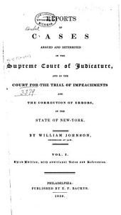 Reports of Cases Argued and Determined in the Supreme Court of Judicature: And in the Court for the Trial of Impeachments and the Correction of Errors in the State of New York, Volume 1