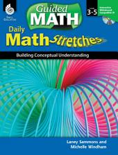 Daily Math Stretches: Building Conceptual Understanding Levels 3-5: Building Conceptual Understanding