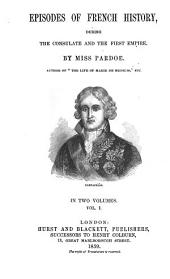 Episodes of French History, During the Consulate and the First Empire: Volume 1