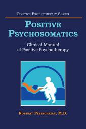 Positive Psychosomatics: Clinical Manual of Positive Psychotherapy